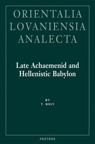 Late Achaemenid and Hellenistic Babylon (Orientalia Lovaniensia Analecta)