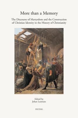 More Than a Memory The Discourse of Martyrdom and the Construction of Christian Identity in the History of Christianity