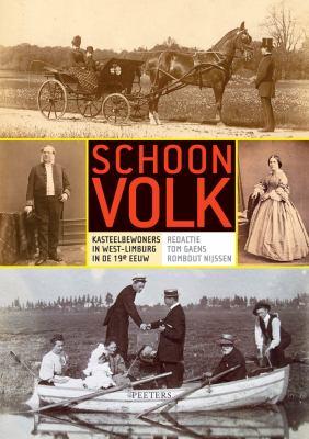 Schoon Volk : Kasteelbewoners in West-Limburg in de 19e eeuw Eby T. Gaens, R. Nijssen