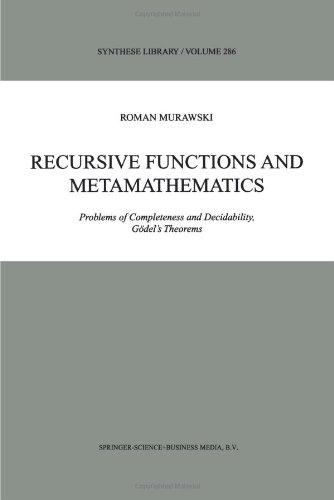 Recursive Functions and Metamathematics: Problems of Completeness and Decidability, Gdel's Theorems (Synthese Library)