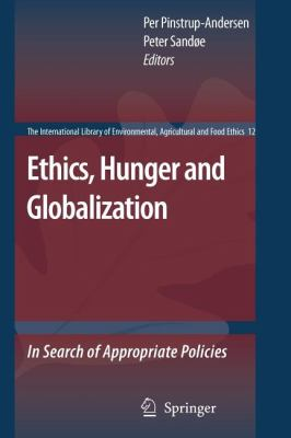 Ethics, Hunger and Globalization: In Search of Appropriate Policies