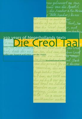 Die Creol Taal 250 Years of Negerhollands Texts