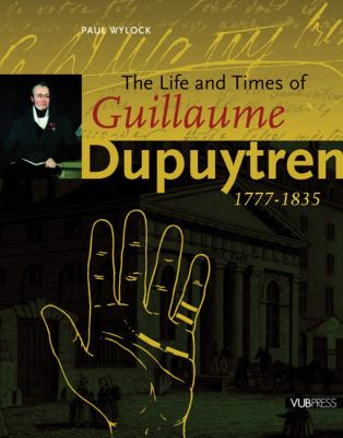 Life and Times of Guillaume Dupuytren, 1777-1835