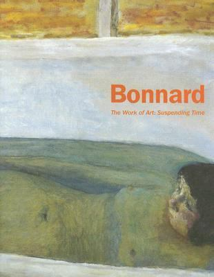Pierre Bonnard The Work of Art  Suspending Time