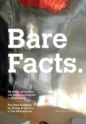 Bare Facts The Best Buildings by Young Architects in the Netherlands