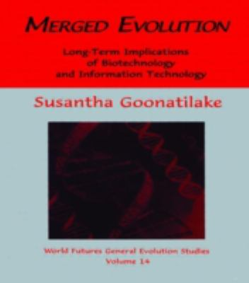 Merged Evolution Long-Term Implications of Biotechnology and Information Technology