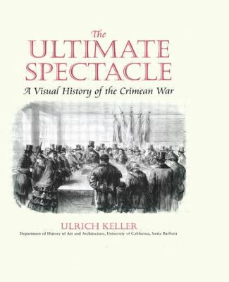 Ultimate Spectacle A Visual History of the Crimean War