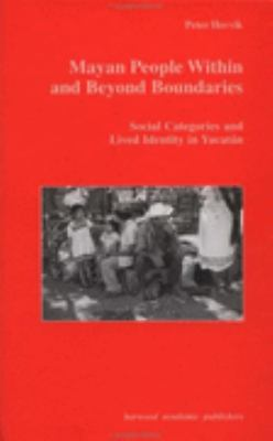 Mayan People Within and Beyond Boundaries Social Categories and Lived Identity in Yucatan