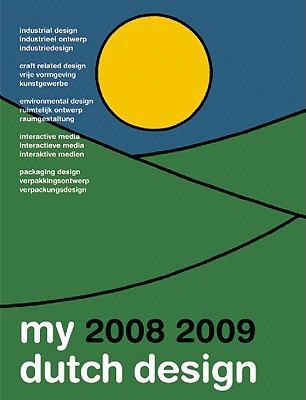 My Dutch Design 0809 Part II: Industrial Design, Craft Related Design, Environmental Design, Packaging Design & Interactive Media.