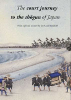 Court Journey to the Shogun of Japan From a Private Account by Jan Cock Blomhoff