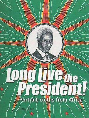 Long Live the President! : Portrait-Cloths from Africa