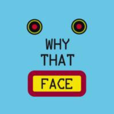 Why That Face?. Saria Tagliaferri & Alberto Spada