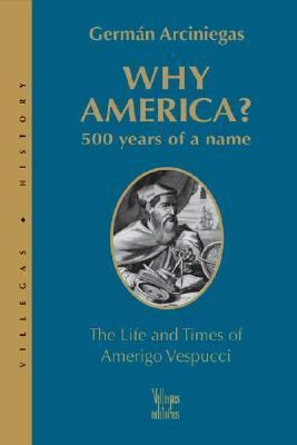 Why America? 500 Years of a Name  The Life and Times of Amerigo Vespucci