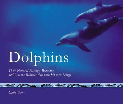 Dolphins Their Natural History Behavior and Unique Relationship With Human Beings