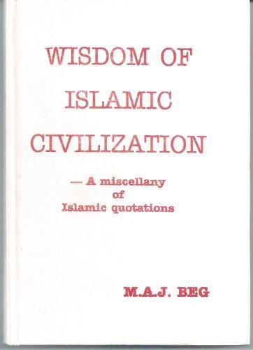 Wisdom of Islamic Civilization: A Miscellany of Islamic Quotations