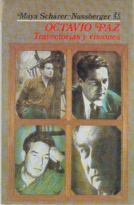 Octavio Paz: Trayectoria Y Visiones