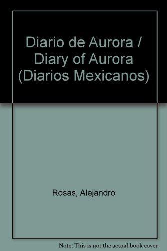 Diario de Aurora / Diary of Aurora (Diarios Mexicanos) (Spanish Edition)