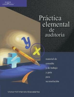 Practica elemental de auditoria/ Elementary Practice of Audit: Material De Consulta Y De Trabajo Y Guia Para Su Resolucion (Spanish Edition)
