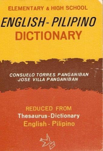 Elementary & High School English-pilipino Dictionary (Reduced From Thesaurus-Dictionary)