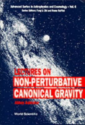 Lectures on Non-Perturbative Canonical Gravity (Advanced Series in Astrophysics and Cosmology, Vol 6)