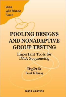 Pooling Designs And Nonadaptive Group Testing Important Tools for DNA Sequencing