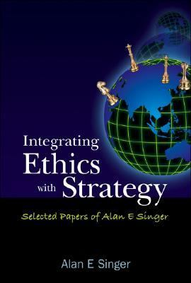 Integrating Ethics with Strategy Selected Papers of Alan E