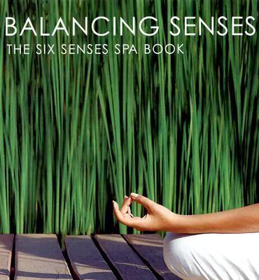 Balancing Senses The Six Senses Spa