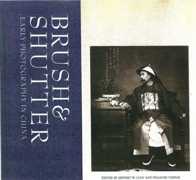 Brush and Shutter : Early Photography in China