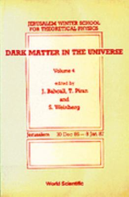 Dark Matter in the Universe: Proceedings of the 4th Jerusalem Winter School for Theoretical Physics