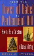 From the Tower of Babel to Parliament Hill How to Be a Christian in Canada Today