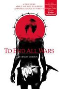 To End All Wars A True Story About the Will to Survive and the Courage to Forgive