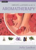 Complete Illustrated Guide to Aromatherapy A Practical Approach to the Use of Essential Oils for Health and Well-Being