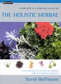 Complete Illustrated Holistic Herbal A Safe and Practical Guide to Making and Using Herbal R...
