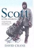 Scott of the Antarctic: A Life of Courage, Leadership and Tragedy in the Ice
