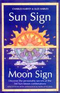Sun Sign, Moon Sign Discover the Key to Your Unique Personality Through the 144 Sun, Moon Co...