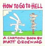 How to Go to Hell: A Cartoon Book by Matt Groening