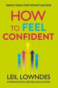 How to Feel Confident: Simple Tools for Instant Confidence. by Leil Lowndes