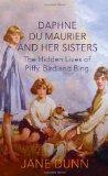 Daphne Du Maurier and Her Sisters: The Hidden Lives of Piffy, Bird and Bing