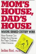 Mom's House, Dad's House Making Shared Custody Work