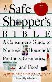 The Safe Shopper's Bible: A Consumer's Guide to Nontoxic Household Products, Cosmetics, and ...