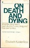 On Death & Dying : What the Dying Have to Teach Doctors, Nurses, Clergy and The