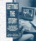 Getting the Story An Advanced Reporting Guide to Beats, Records and Sources