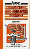 Carpenters and Builders Library: Millwork, Power Tools, Painting, Vol. 4 - John E. Ball