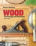 Wood Technology and Processes  Student Workbook  Keyed to the 1994 Edition of the Textbook W...
