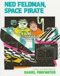 Ned Feldman, Space Pirate - Daniel Manus Pinkwater