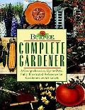 Burpee Complete Gardener A Comprehensive, Up-To-Date, Fully Illustrated Reference for Garden...