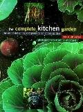 The Complete Kitchen Garden: The Art of Designing and Planting an Edible Garden