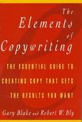 The Elements of Copywriting: The Essential Guide to Creating Copy That Gets the Results You ...