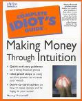 The Complete Idiot's Guides to Making Money Through Intuition