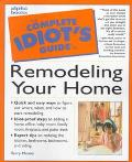 The Complete Idiots Guide to Remodeling Your Home